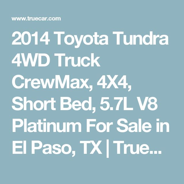 2014 Toyota Tundra 4WD Truck CrewMax, 4X4, Short Bed, 5.7L V8 Platinum For Sale in El Paso, TX | TrueCar