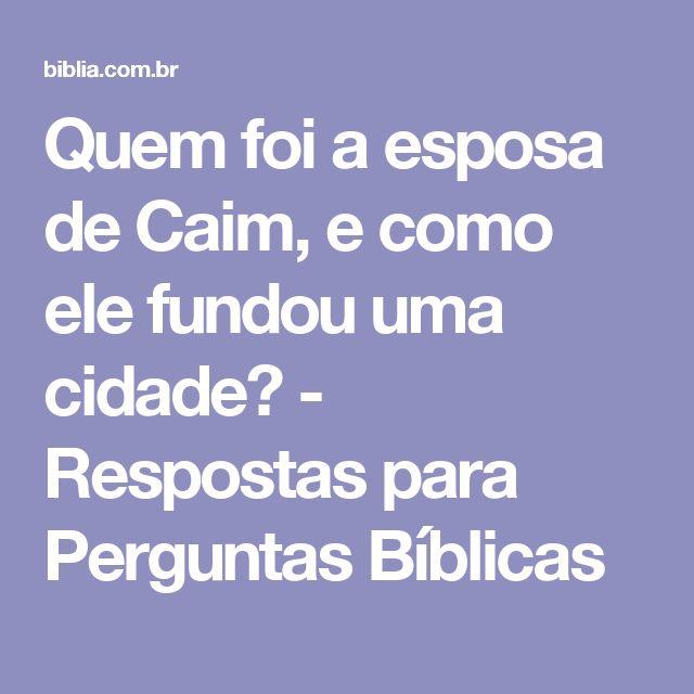 Quem foi a esposa de Caim, e como ele fundou uma cidade? - Respostas para Perguntas Bíblicas