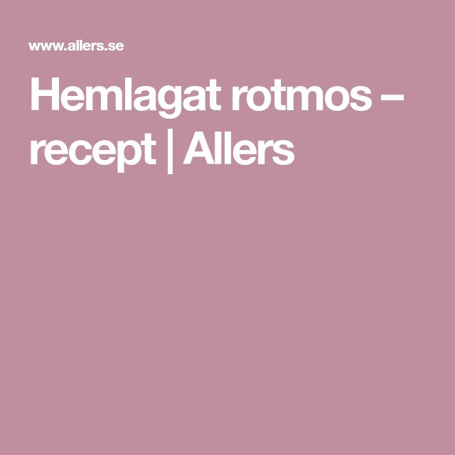 Hemlagat rotmos – recept   Allers