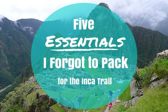 5 Essentials I Forgot to Pack for the Inca Trail Hike- Her Packing List