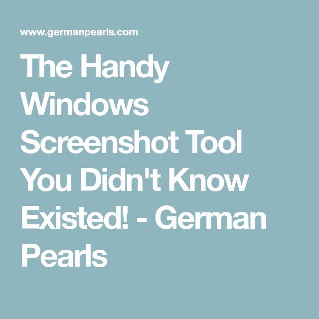 The Handy Windows Screenshot Tool You Didn't Know Existed! - German Pearls