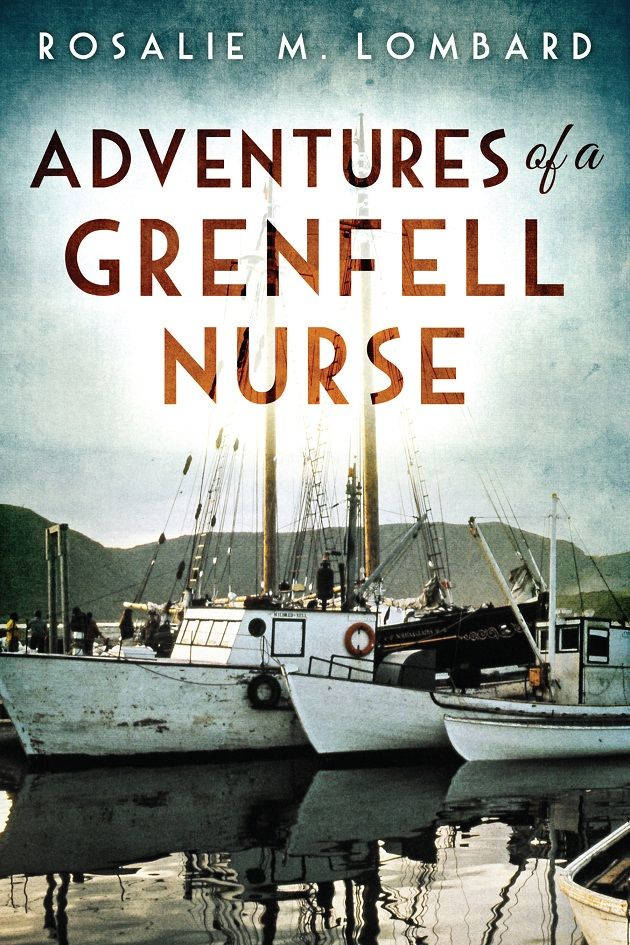"""Adventures of a Grenfell Nurse by Rosalie M. Lombard. """"Like other children of the 1930s, I read about the adventures of Sir Wilfred Grenfell, who worked among fishermen in a very cold, icy place way up north called Newfoundland and Labrador . . ."""" Adventures of a Grenfell Nurse is a riveting collection of stories that share the experiences of a Grenfell nurse in the early 1950s in the subarctic climate of Newfoundland and Labrador."""