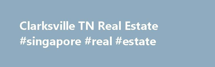 Clarksville TN Real Estate #singapore #real #estate http://real-estate.remmont.com/clarksville-tn-real-estate-singapore-real-estate/  #clarksville tn real estate # Welcome to Tucker Realty Inc your source for Clarksville Real Estate Welcome to Tucker Realty Inc, your best source for Clarksville TN and the Ft Campbell real estate market. If you own real estate that you're thinking of selling, I would be happy to provide you with a FREE Home… Read More »The post Clarksville TN Real Estate…