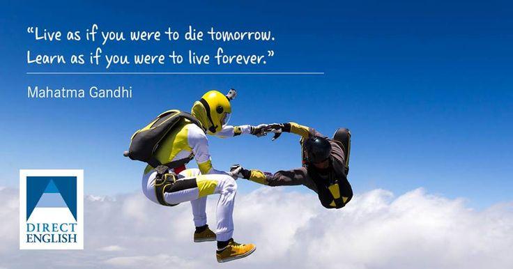"""""""Живей, като че ще умреш утре.  Учи, като че ще живееш вечно.""""  Махатма Ганди"""