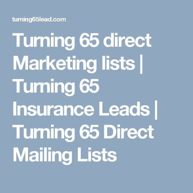 Turning 65 direct Marketing lists   Turning 65 Insurance Leads   Turning 65 Direct Mailing Lists