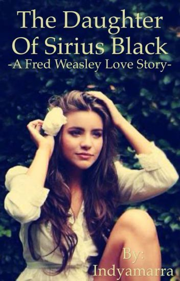 The Daughter of Sirius Black -A Fred Weasley love story