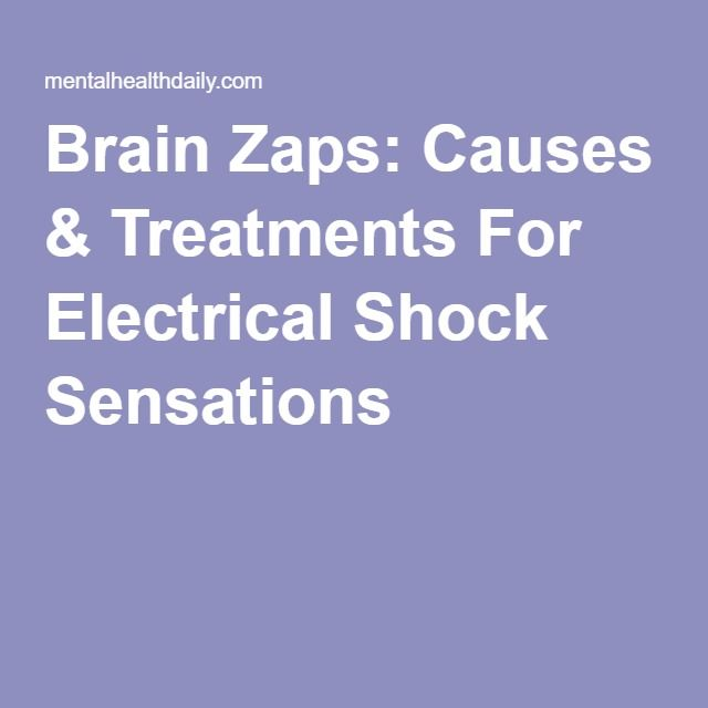 Brain Zaps: Causes & Treatments For Electrical Shock Sensations