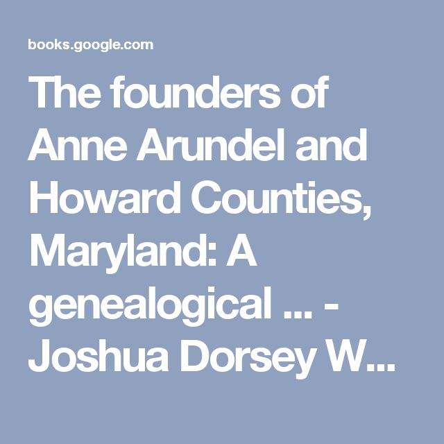 The founders of Anne Arundel and Howard Counties, Maryland: A genealogical ... - Joshua Dorsey Warfield - Google Books