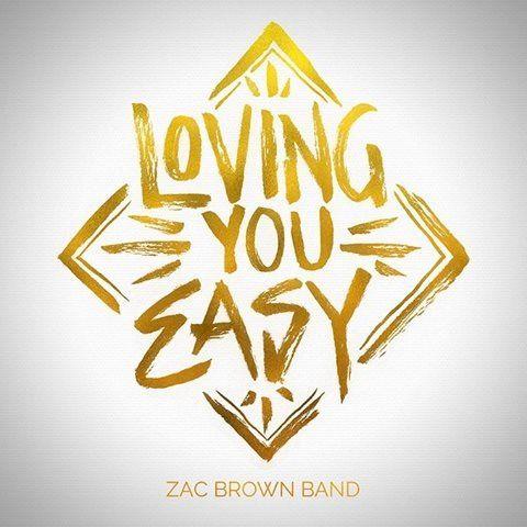 Zac Brown Band ~ Loving You Easy