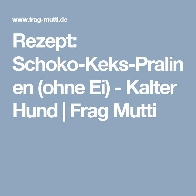 Rezept: Schoko-Keks-Pralinen (ohne Ei) - Kalter Hund | Frag Mutti