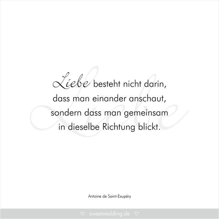 """Trausprüche & Zitate - Hochzeit, Liebe, Glück - """"Liebe besteht nicht darin, dass man einander anschaut, sondern dass man gemeinsam in dieselbe Richtung blickt."""" Antoine de Saint-Exupéry"""