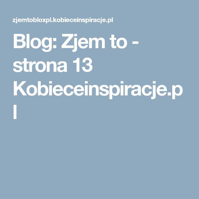 Blog: Zjem to - strona 13 Kobieceinspiracje.pl