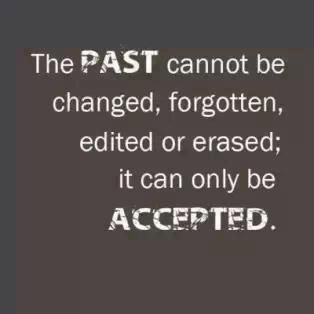 Have to make a choice....will your past determine your future or will you accept it and move on???
