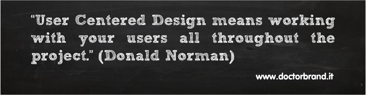 """""""User Centered Design means working with your users all throughout the project."""" (Donald Norman)"""