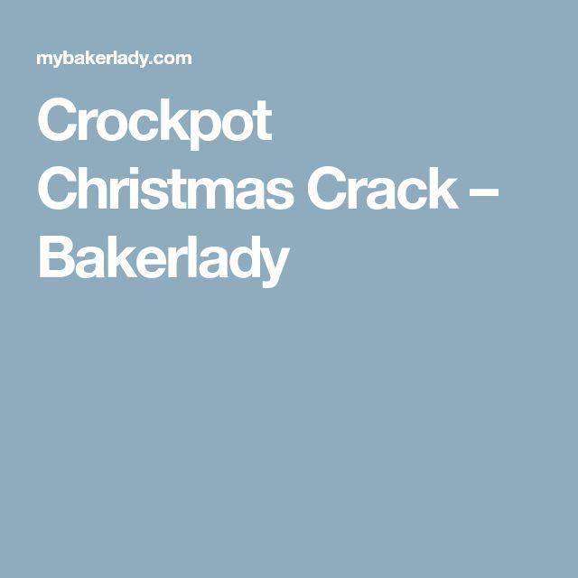 Crockpot Christmas Crack – Bakerlady