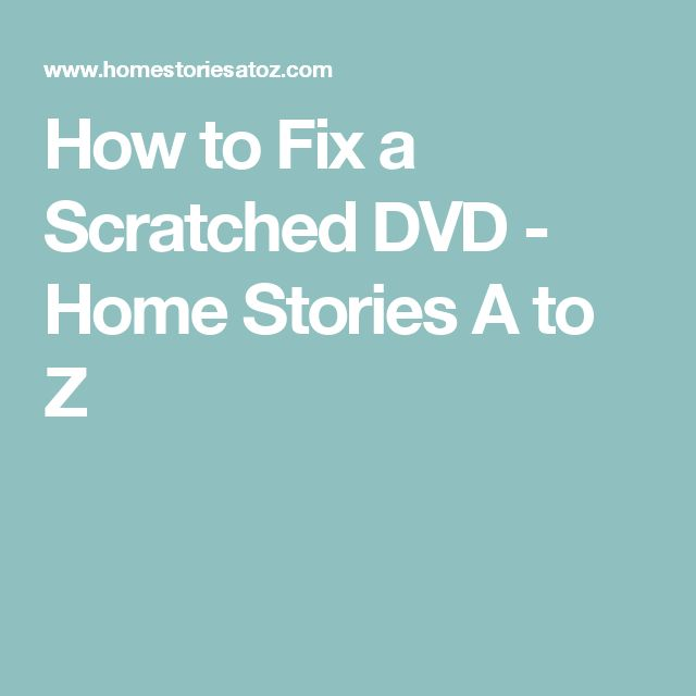 How to Fix a Scratched DVD - Home Stories A to Z
