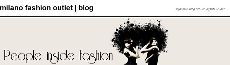 #Milano #Fashion #Outlet: il #blog del #Salvagente di Milano... il mio outlet preferito!