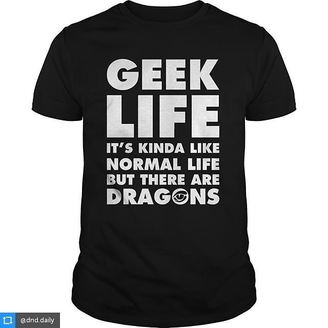 Geek Life It's kinda like normal life but there are dragons via @dnd.daily #reposticonosquare #geek  #geeklife #dragons #thereBeDragons #fantasy #got #gameofthrones #tshirt #geekClothes