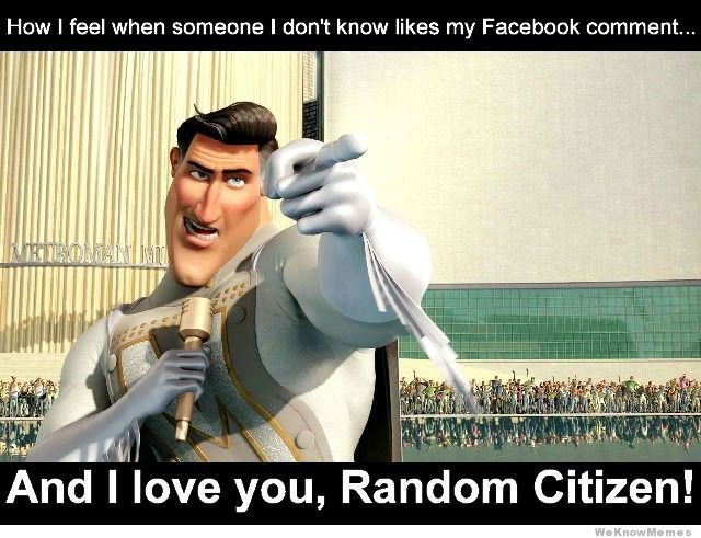 How I feel when someone I don't know likes my Facebook comment. It's true.Random Citizen, Laugh, Funny Pictures, Facebook Comments, Funnypictures, Randomcitizen, Movie, Funny Stuff, Humor