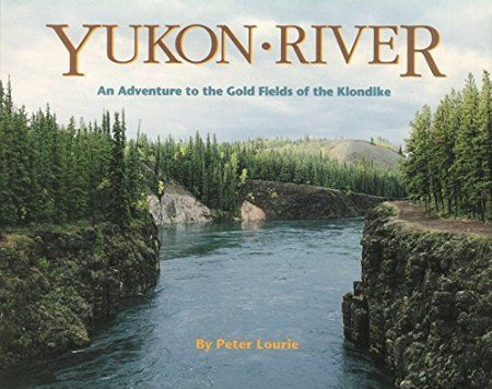 Yukon River : an adventure to the gold fields of the Klondike by Peter Lourie, in TAL