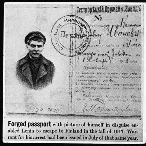 Forged passport with picture of himself in disguise enabled Lenin to escape to Finland in the fall of 1917. Warrant for his arrest had been issued in July of that same year.