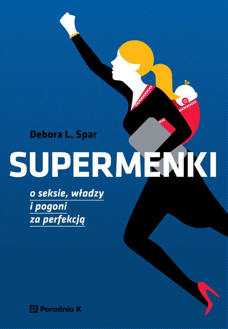 """Debora L. Spar """"Supermenki. O seksie, władzy i pogoni za perfekcją"""".  Kobiety, dajcie sobie spokój! Nie starajcie się być perfekcyjne we wszystkim!Nikt nie jest doskonały. Nawet Supermenki.  To przesłanie autorki książki dla kobiet, które codziennie dokonują rzeczy niemożliwych godząc karierę z byciem perfekcyjną matką, atrakcyjną kochanką, czułą żoną, dobrą gospodynią oraz dla tych, które stojąc u progu dorosłego życia za wszelką cenę chcą to wszystko osiągnąć."""