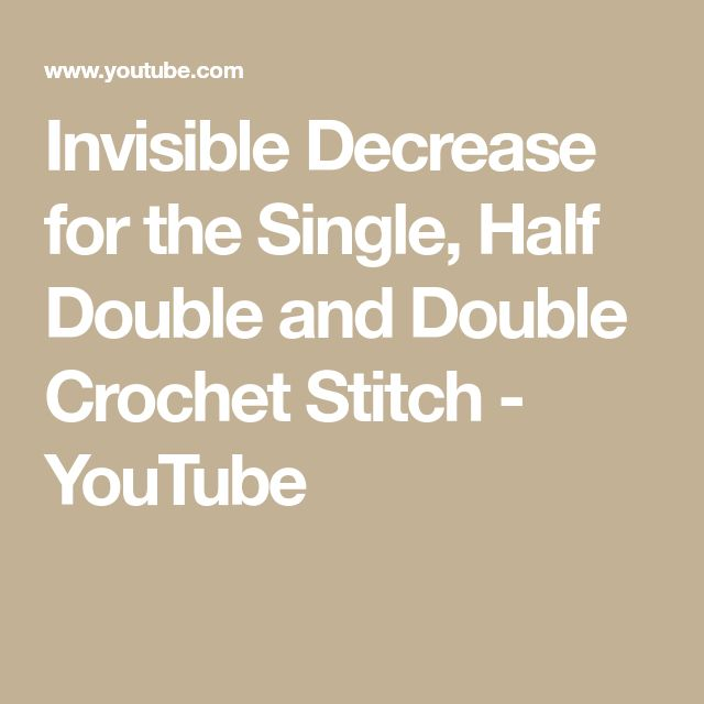 Invisible Decrease for the Single, Half Double and Double Crochet Stitch - YouTube
