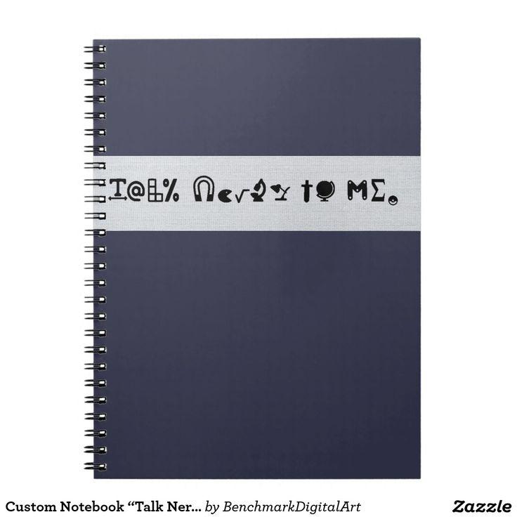 "Custom Notebook ""Talk Nerdy To Me"" geek humour"