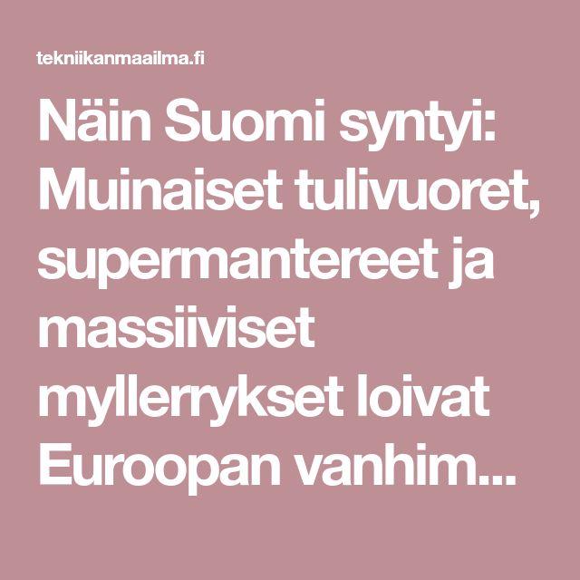 Näin Suomi syntyi: Muinaiset tulivuoret, supermantereet ja massiiviset myllerrykset loivat Euroopan vanhimman kallioperän - Tekniikanmaailma.fi