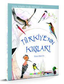 Türkiye'nin Kuşları    Genç Kaşifin Doğa Rehberi - 2.   Türkiye'nin kuşlarını tanımanızı sağlayacak resimli bir başlangıç kitabı.