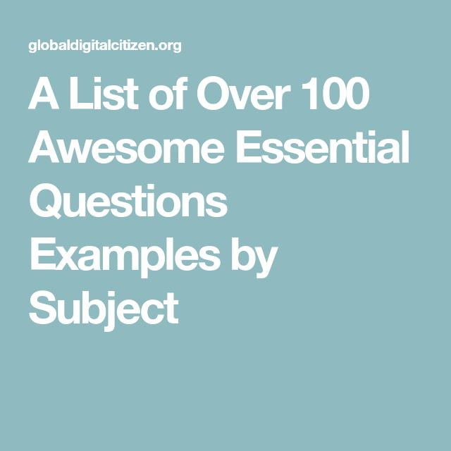A List of Over 100 Awesome Essential Questions Examples by Subject