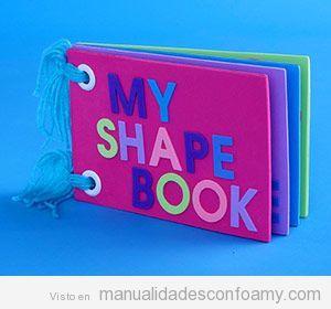 Manualidad de goma eva para preescolares: mi libro de formas | Manualidades con Foamy | Fotos, vídeos, tutoriales e ideas para hacer manualidades con foamy para niños