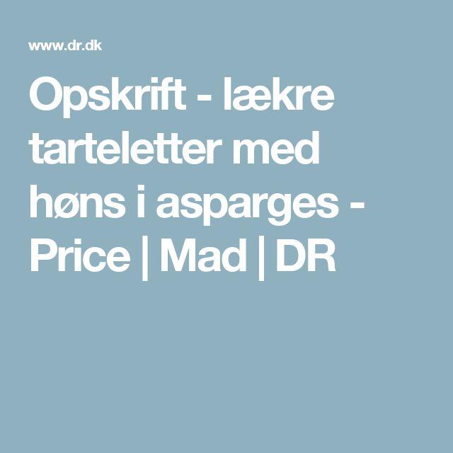 Opskrift - lækre tarteletter med høns i asparges - Price | Mad | DR