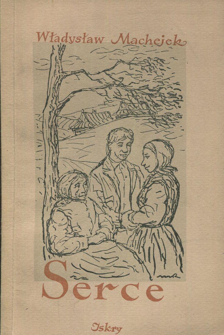 """""""Serce"""" Władysław Machejek Cover by Marek Rudnicki Published by Wydawnictwo Iskry 1953"""
