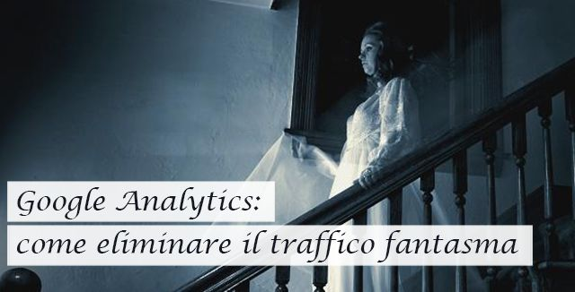 Google Analytics: come eliminare i referral fantasma o spam