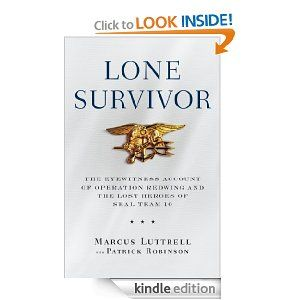 Amazon.com: Lone Survivor: The Eyewitness Account of Operation Redwing and the Lost Heroes of SEAL Team 10 eBook: Marcus Luttrell, Patrick R...