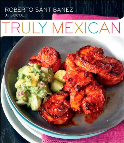 Truly Mexican: Essential Recipes and Techniques « LibraryUserGroup.com – The Library of Library User Group