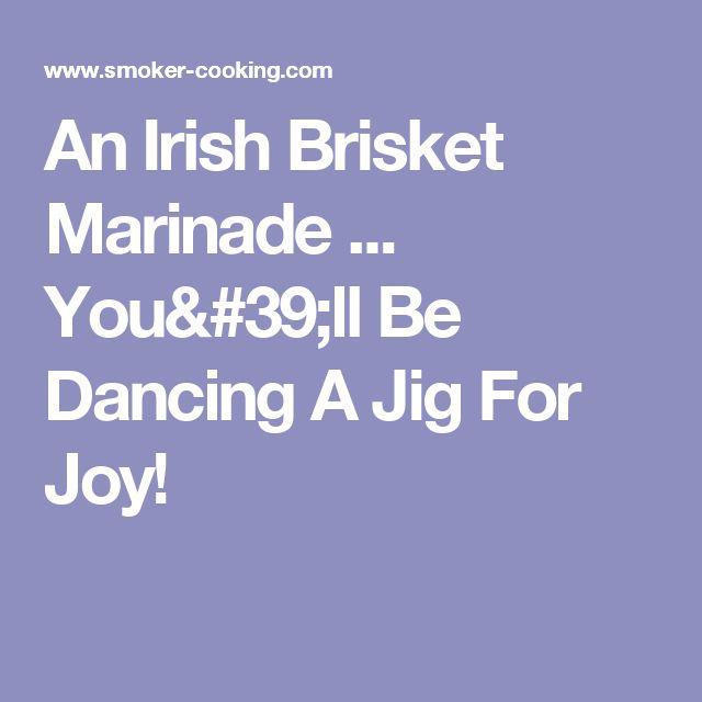 An Irish Brisket Marinade ... You'll Be Dancing A Jig For Joy!