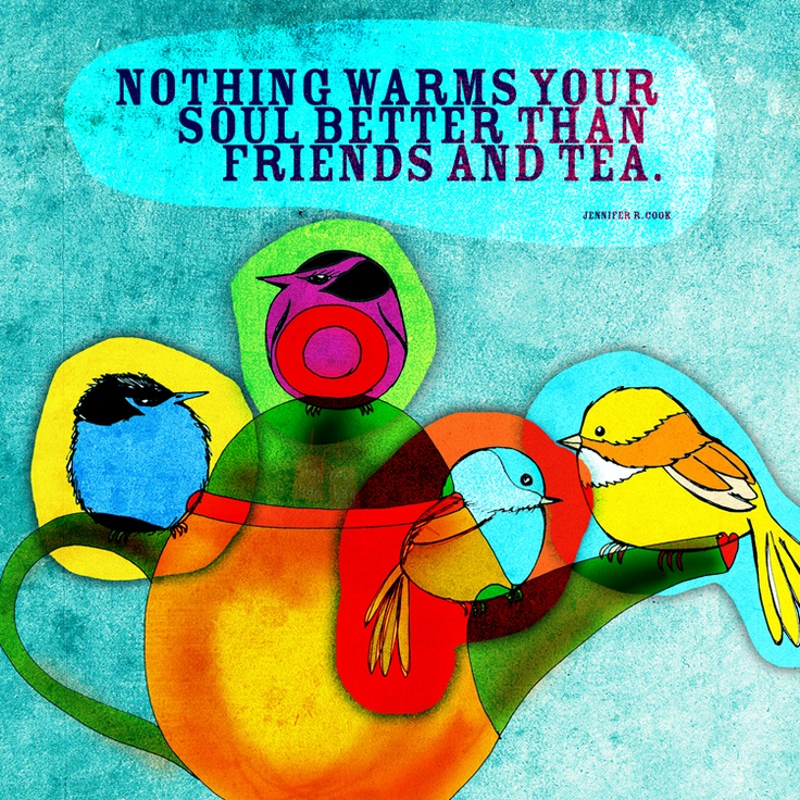 """Cool days are best when you are huddled together around a warm pot of tea. """"Nothing warms your soul better than friends and tea."""" What my #Tea says to me November 9th, Chirp...Cheers!"""
