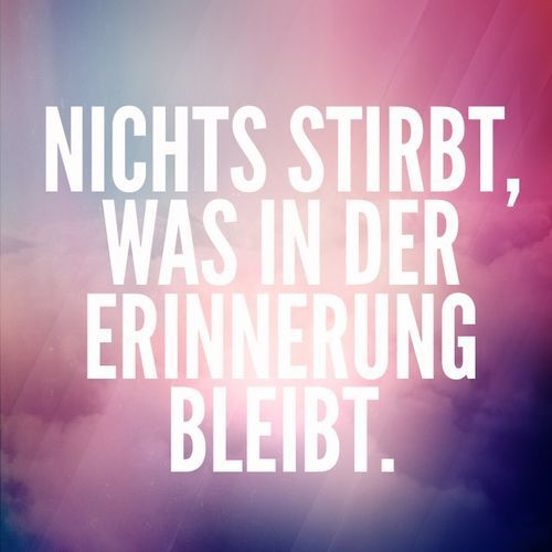 Nichts stirbt... #zitate #deutsch... - http://1pic4u.com/2015/08/31/nichts-stirbt-zitate-deutsch/