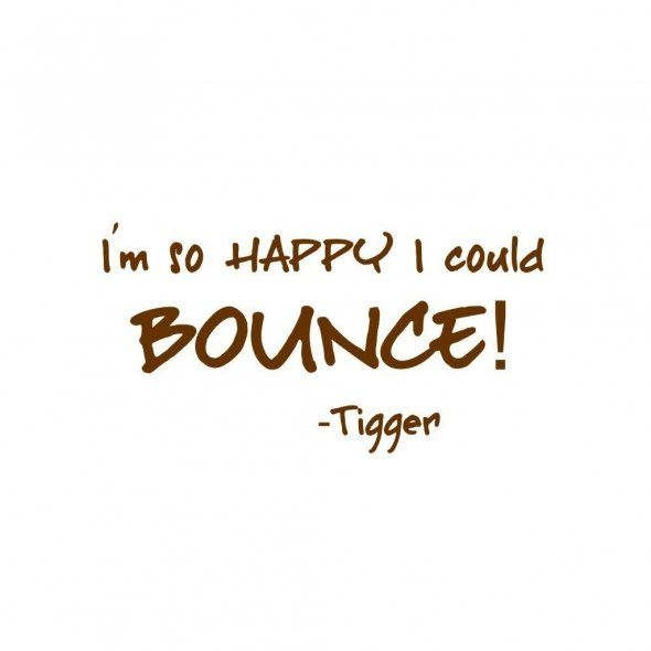 I Am So Happy I Could Bounce, Tigger Wall Quote