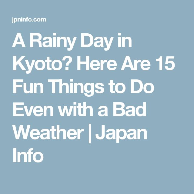 A Rainy Day in Kyoto? Here Are 15 Fun Things to Do Even with a Bad Weather | Japan Info