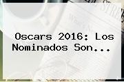 http://tecnoautos.com/wp-content/uploads/imagenes/tendencias/thumbs/oscars-2016-los-nominados-son.jpg Oscars 2016. Oscars 2016: Los nominados son..., Enlaces, Imágenes, Videos y Tweets - http://tecnoautos.com/actualidad/oscars-2016-oscars-2016-los-nominados-son/