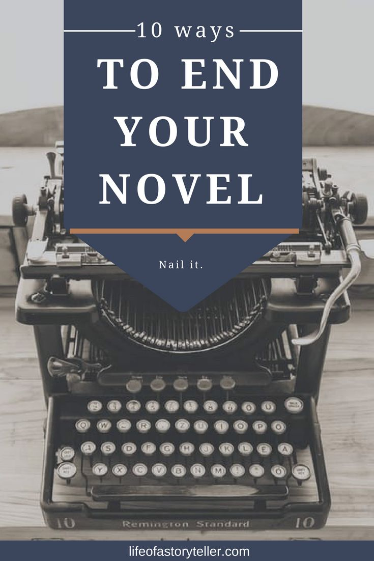 10 ways to end your novel - Life Of A Storyteller