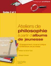 Edwige Chirouter - Aborder la philosophie en classe à partir d'albums de jeunesse.  https://hip.univ-orleans.fr/ipac20/ipac.jsp?session=148967988FK02.4273&profile=scd&source=~!la_source&view=subscriptionsummary&uri=full=3100001~!610378~!0&ri=1&aspect=subtab48&menu=search&ipp=25&spp=20&staffonly=&term=ateliers+philosophie+%C3%A0+partir+d%27albums&index=.GK&uindex=&aspect=subtab48&menu=search&ri=1