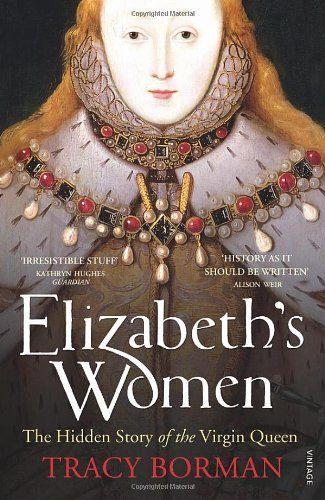 .: The Women, Virgin Queen, Books Jackets, Tracy Borman, Elizabeth Women, Hidden Stories, Reading Lists, Future Reading, Books Buckets