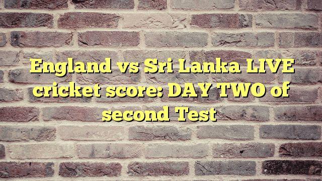 England vs Sri Lanka LIVE cricket score: DAY TWO of second Test - http://thisissnews.com/england-vs-sri-lanka-live-cricket-score-day-two-of-second-test/