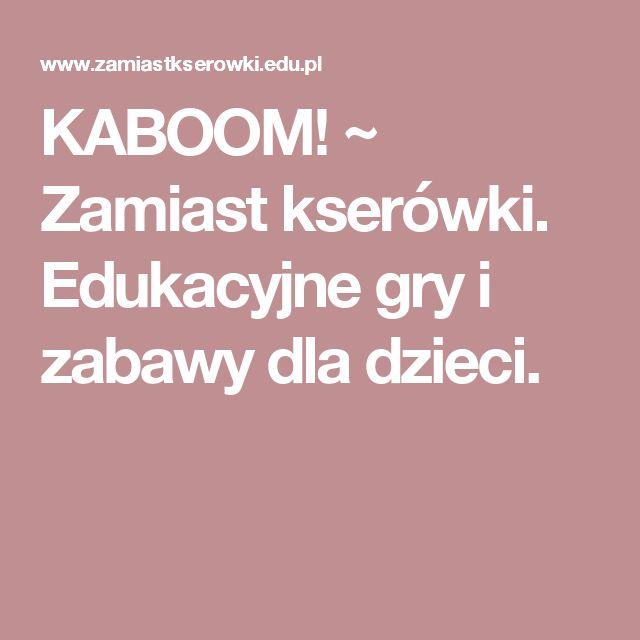 KABOOM! ~ Zamiast kserówki. Edukacyjne gry i zabawy dla dzieci.