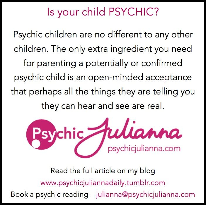Is your child psychic? Read my blog to find out - www.psychicjuliannadaily.tumblr.com  Xx Psychic Julianna
