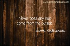 Swami Vivekananda quote: Never does any help come from the outside ☼